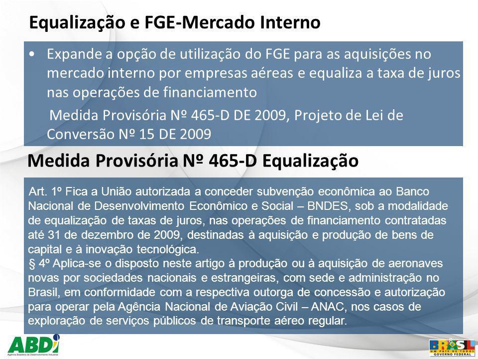 8 Equalização e FGE-Mercado Interno Expande a opção de utilização do FGE para as aquisições no mercado interno por empresas aéreas e equaliza a taxa d