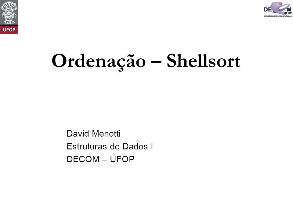 © David Menotti Estrutura de Dados I ShellSort Proposto por Shell em 1959.