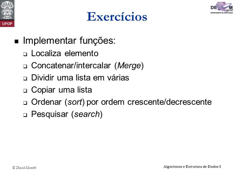 © David Menotti Algoritmos e Estrutura de Dados I Exercícios Implementar funções: Localiza elemento Concatenar/intercalar (Merge) Dividir uma lista em