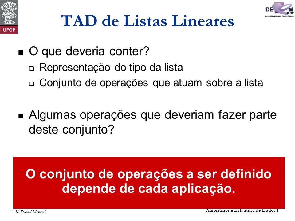 © David Menotti Algoritmos e Estrutura de Dados I TAD de Listas Lineares O que deveria conter? Representação do tipo da lista Conjunto de operações qu