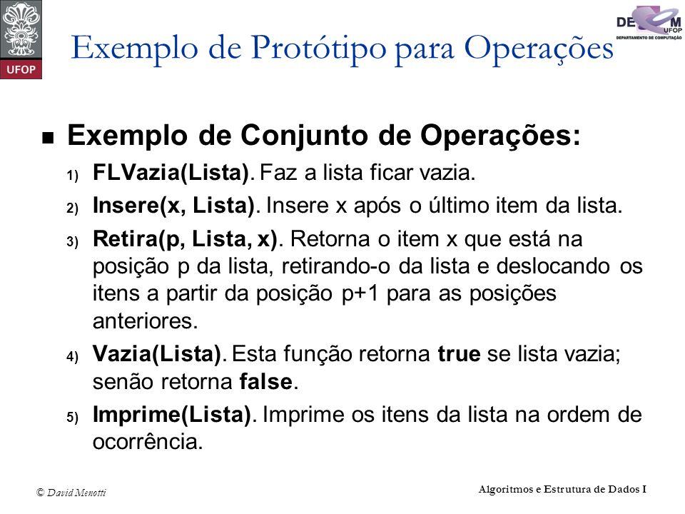 © David Menotti Algoritmos e Estrutura de Dados I Exemplo de Protótipo para Operações Exemplo de Conjunto de Operações: 1) FLVazia(Lista). Faz a lista