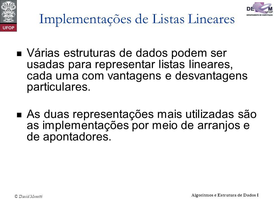 © David Menotti Algoritmos e Estrutura de Dados I Implementações de Listas Lineares Várias estruturas de dados podem ser usadas para representar lista