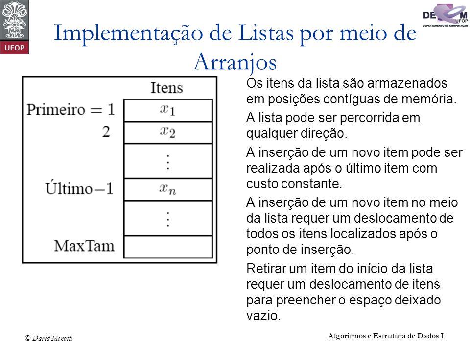 © David Menotti Algoritmos e Estrutura de Dados I Implementação de Listas por meio de Arranjos Os itens da lista são armazenados em posições contíguas