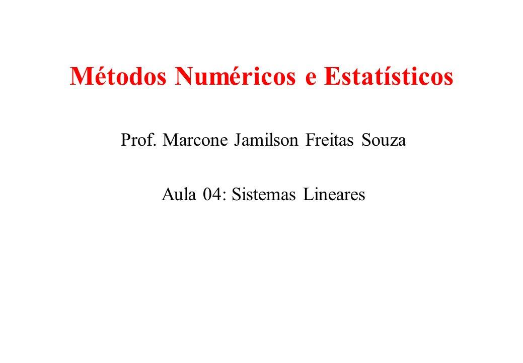 Métodos Numéricos e Estatísticos Prof. Marcone Jamilson Freitas Souza Aula 04: Sistemas Lineares