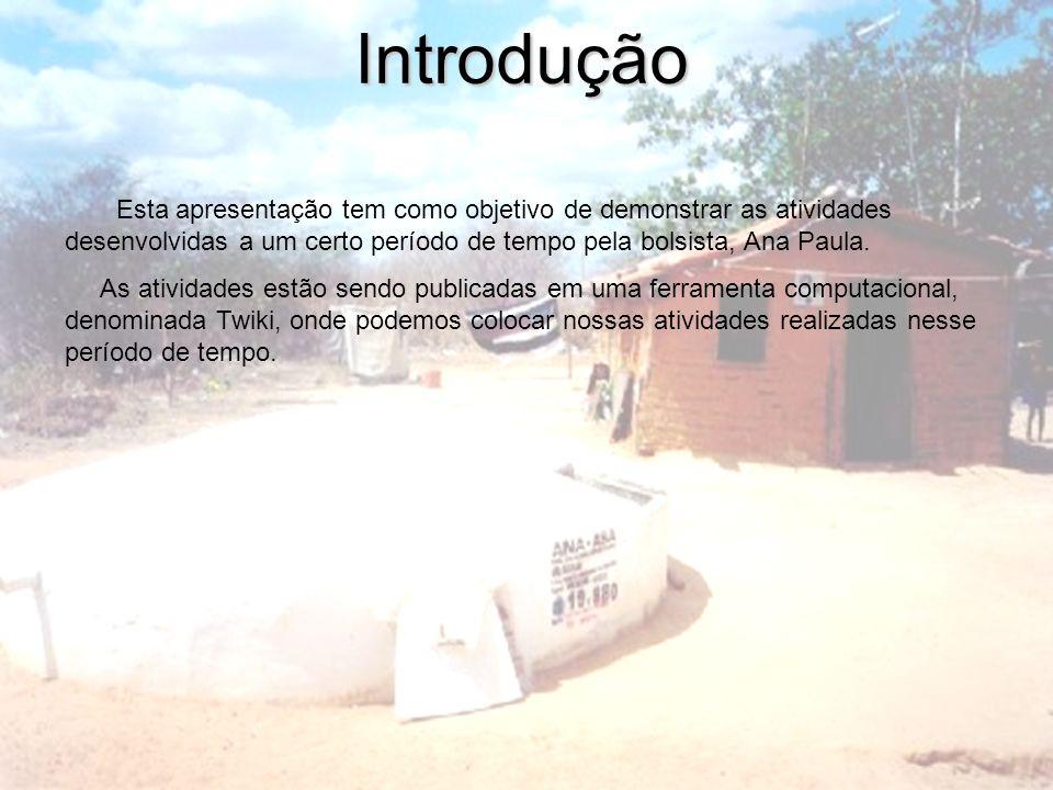 Introdução Esta apresentação tem como objetivo de demonstrar as atividades desenvolvidas a um certo período de tempo pela bolsista, Ana Paula. As ativ