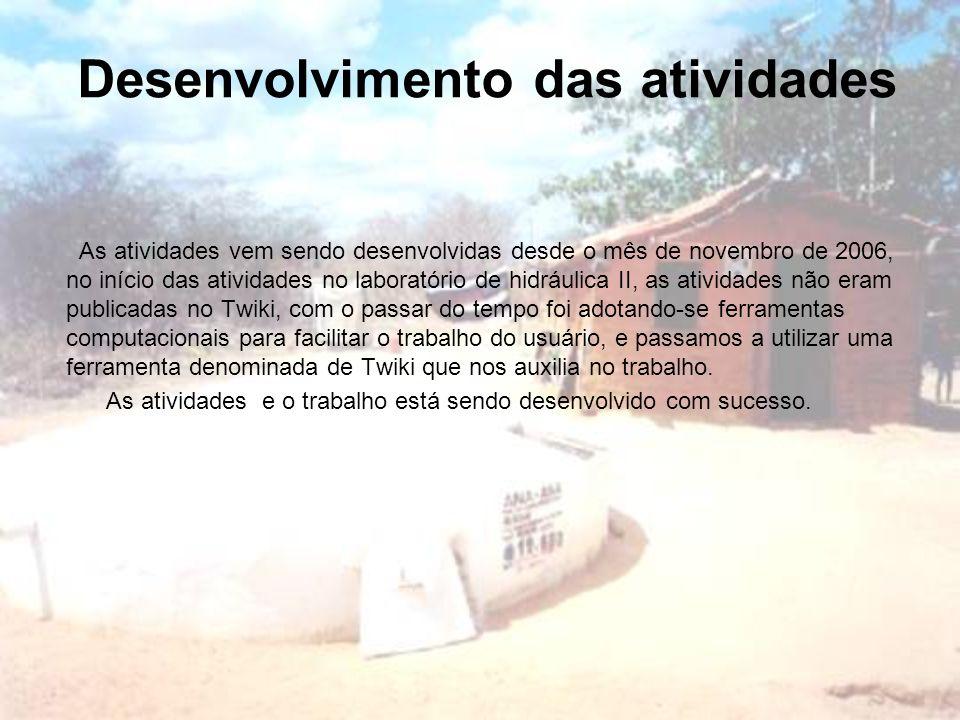 Desenvolvimento das atividades As atividades vem sendo desenvolvidas desde o mês de novembro de 2006, no início das atividades no laboratório de hidrá