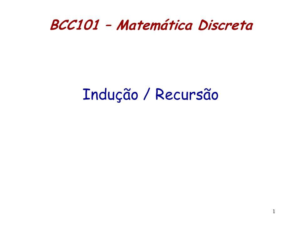 1 BCC101 – Matemática Discreta Indução / Recursão