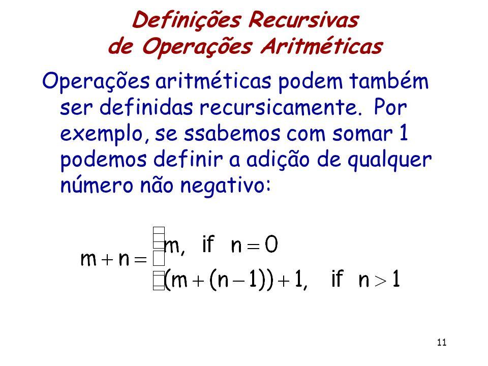 Definições Recursivas de Operações Aritméticas Operações aritméticas podem também ser definidas recursicamente. Por exemplo, se ssabemos com somar 1 p