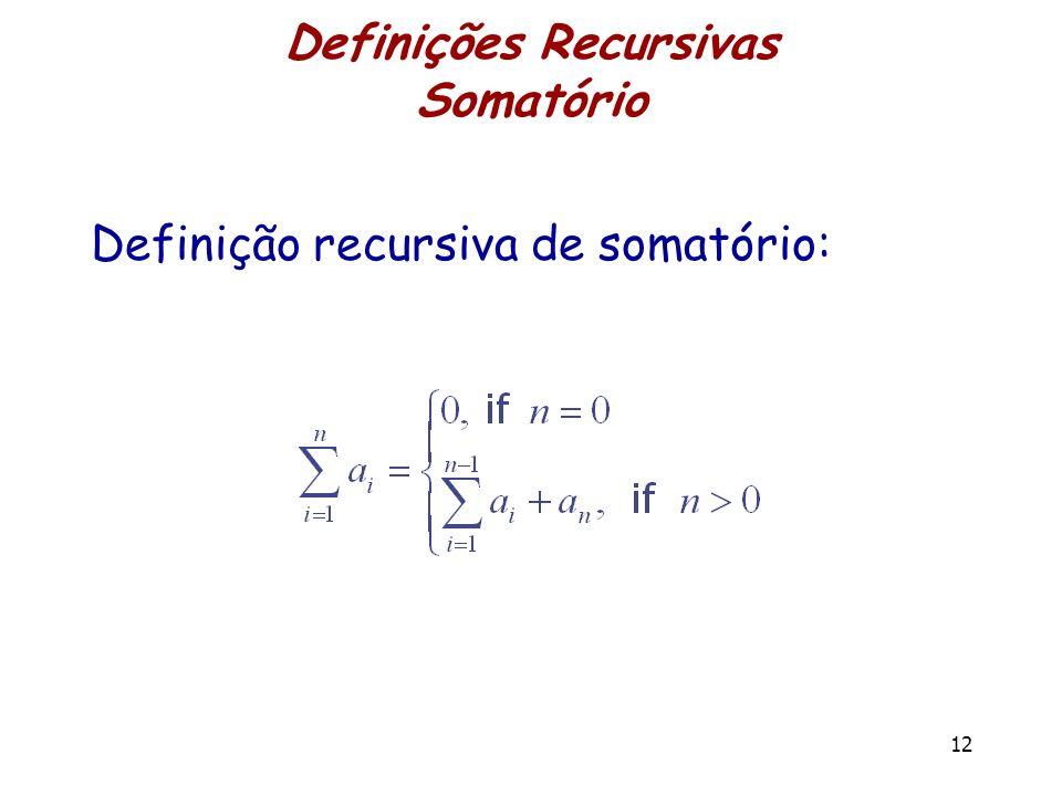 Definições Recursivas Somatório Definição recursiva de somatório: 12