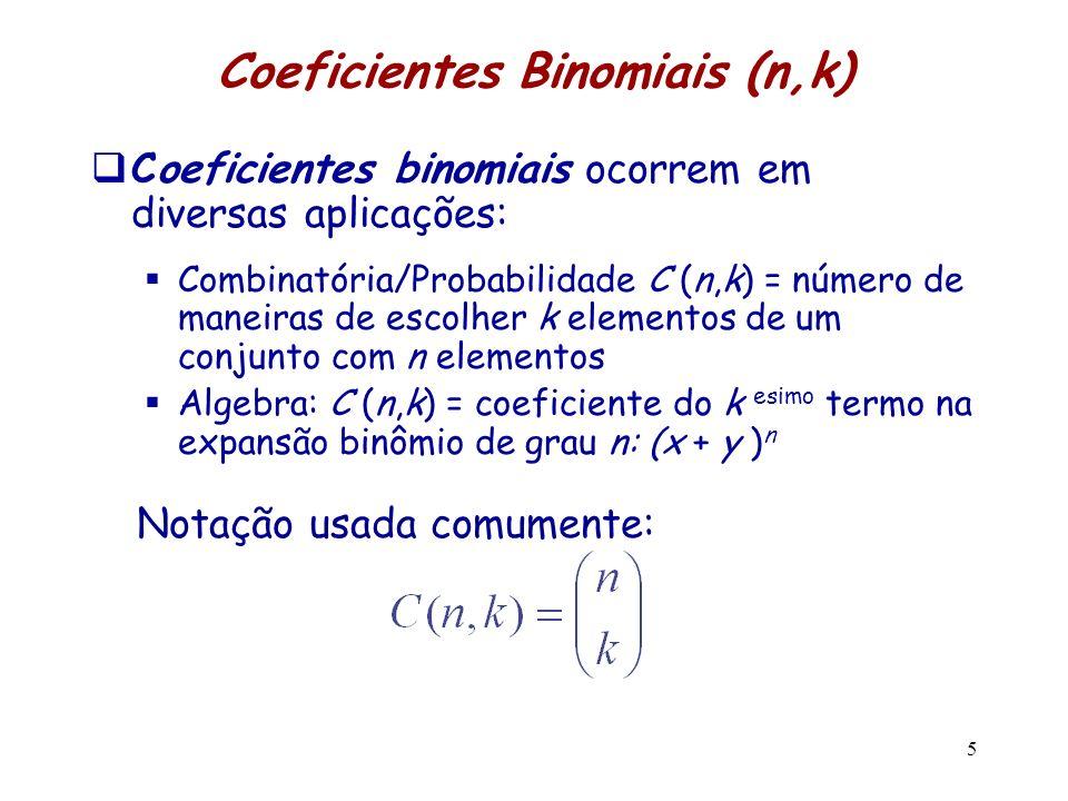 Coeficientes Binomiais (n,k) Coeficientes binomiais ocorrem em diversas aplicações: Combinatória/Probabilidade C (n,k) = número de maneiras de escolhe