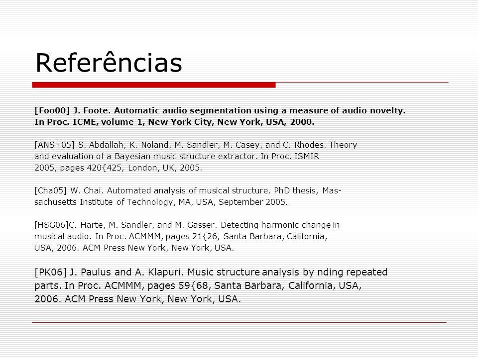 Referências [Foo00] J. Foote. Automatic audio segmentation using a measure of audio novelty. In Proc. ICME, volume 1, New York City, New York, USA, 20