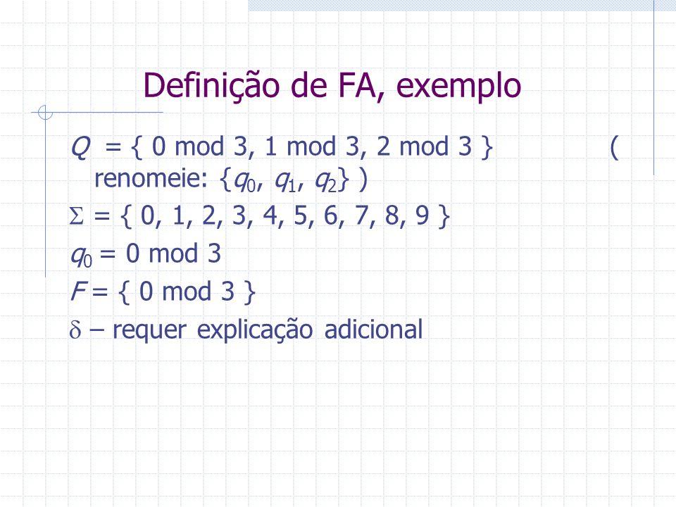 Definição de FA, exemplo Q = { 0 mod 3, 1 mod 3, 2 mod 3 } ( renomeie: {q 0, q 1, q 2 } ) = { 0, 1, 2, 3, 4, 5, 6, 7, 8, 9 } q 0 = 0 mod 3 F = { 0 mod