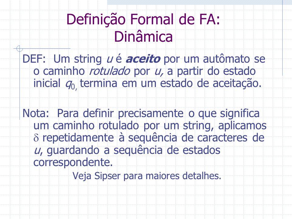 Definição Formal de FA: Dinâmica DEF: Um string u é aceito por um autômato se o caminho rotulado por u, a partir do estado inicial q 0, termina em um