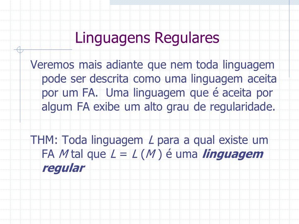 Linguagens Regulares Veremos mais adiante que nem toda linguagem pode ser descrita como uma linguagem aceita por um FA. Uma linguagem que é aceita por