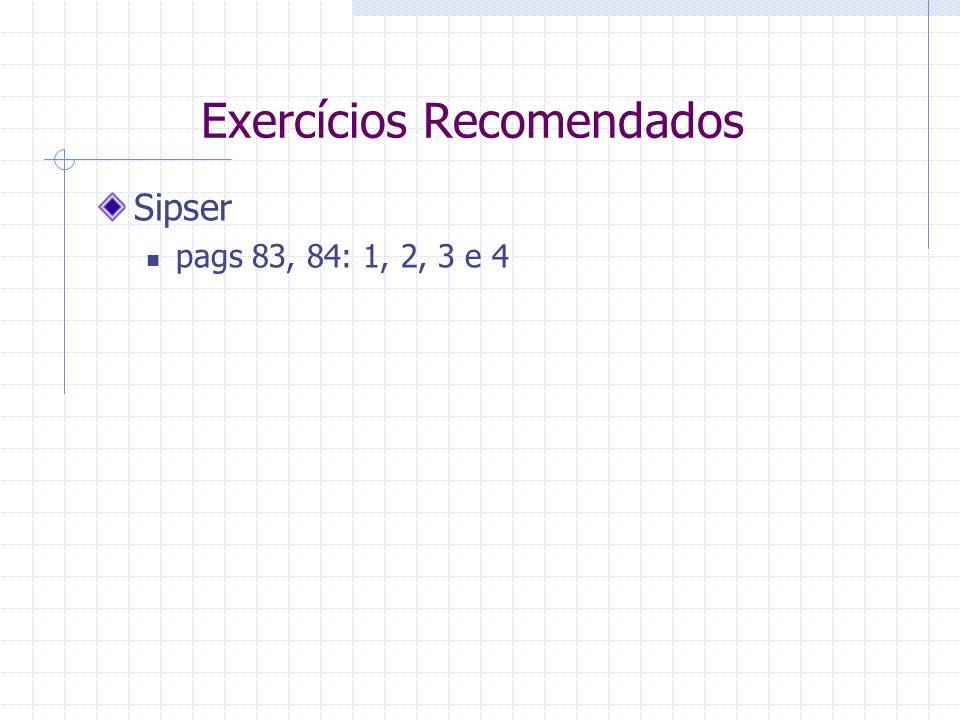 Exercícios Recomendados Sipser pags 83, 84: 1, 2, 3 e 4