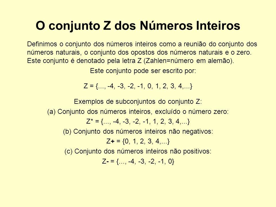 O conjunto Z dos Números Inteiros Definimos o conjunto dos números inteiros como a reunião do conjunto dos números naturais, o conjunto dos opostos do