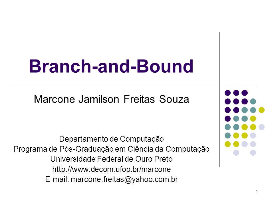 1 Branch-and-Bound Marcone Jamilson Freitas Souza Departamento de Computação Programa de Pós-Graduação em Ciência da Computação Universidade Federal d