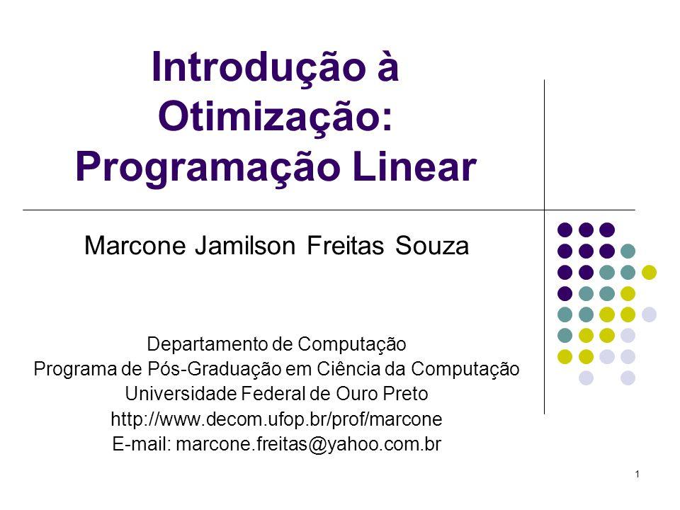 1 Introdução à Otimização: Programação Linear Marcone Jamilson Freitas Souza Departamento de Computação Programa de Pós-Graduação em Ciência da Comput