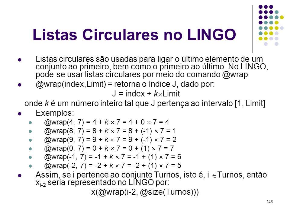 146 Listas Circulares no LINGO Listas circulares são usadas para ligar o último elemento de um conjunto ao primeiro, bem como o primeiro ao último. No