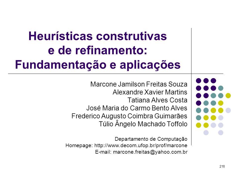 218 Heurísticas construtivas e de refinamento: Fundamentação e aplicações Marcone Jamilson Freitas Souza Alexandre Xavier Martins Tatiana Alves Costa