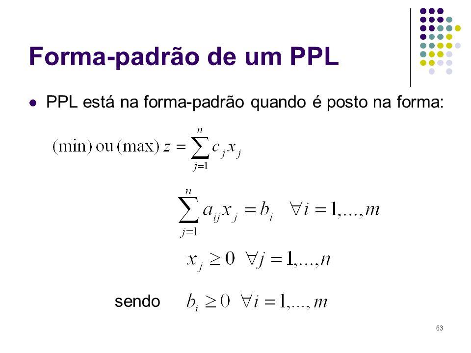63 Forma-padrão de um PPL PPL está na forma-padrão quando é posto na forma: sendo