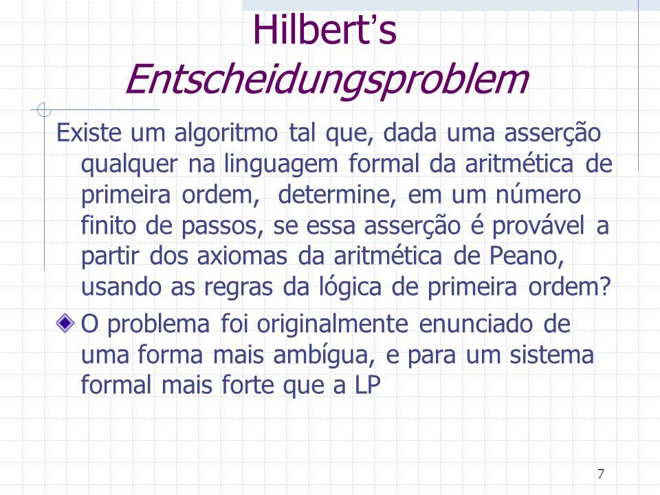 Hilberts Entscheidungsproblem Existe um algoritmo tal que, dada uma asserção qualquer na linguagem formal da aritmética de primeira ordem, determine,