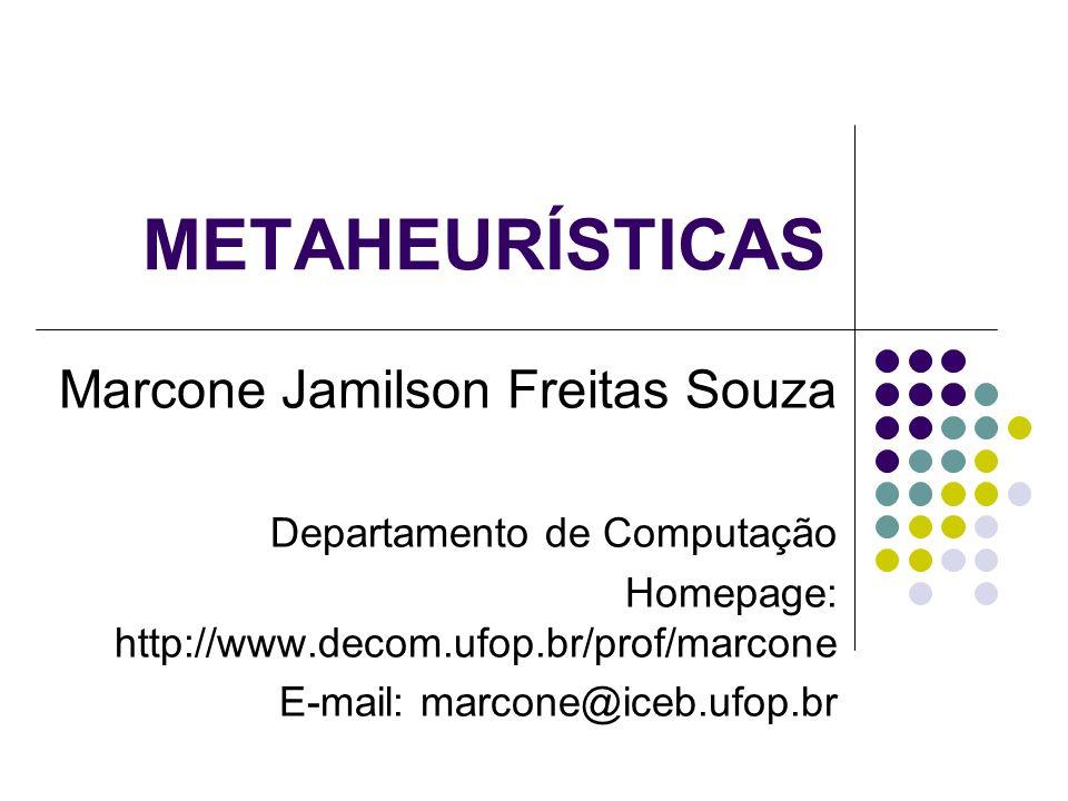 METAHEURÍSTICAS Marcone Jamilson Freitas Souza Departamento de Computação Homepage: http://www.decom.ufop.br/prof/marcone E-mail: marcone@iceb.ufop.br
