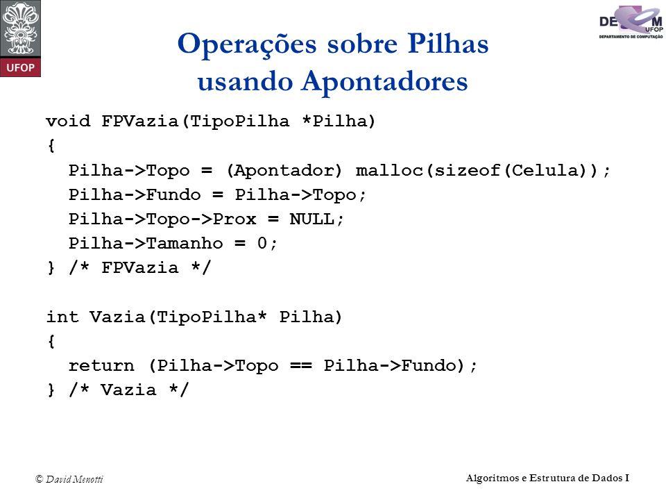 © David Menotti Algoritmos e Estrutura de Dados I Operações sobre Pilhas usando Apontadores void FPVazia(TipoPilha *Pilha) { Pilha->Topo = (Apontador)