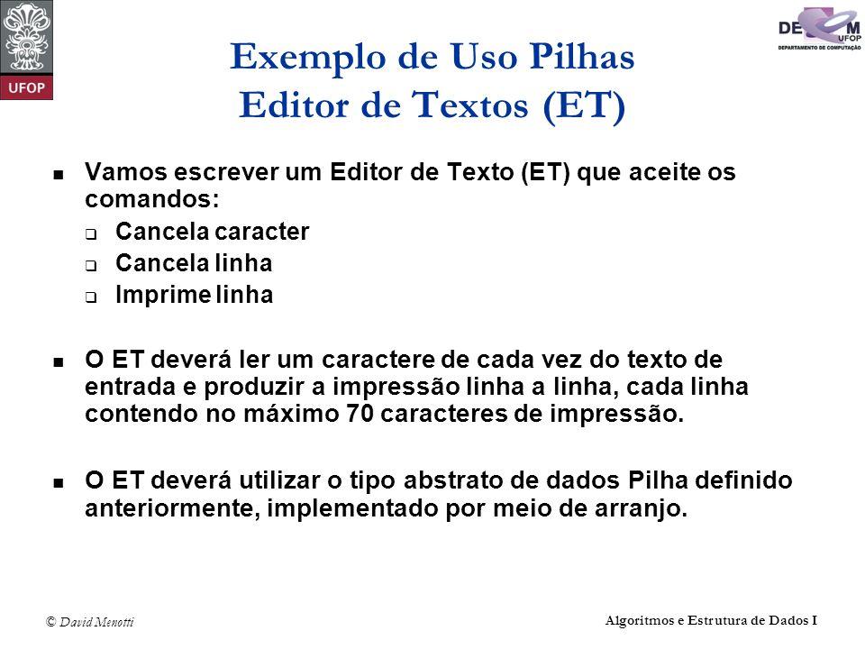 © David Menotti Algoritmos e Estrutura de Dados I Exemplo de Uso Pilhas Editor de Textos (ET) Vamos escrever um Editor de Texto (ET) que aceite os com