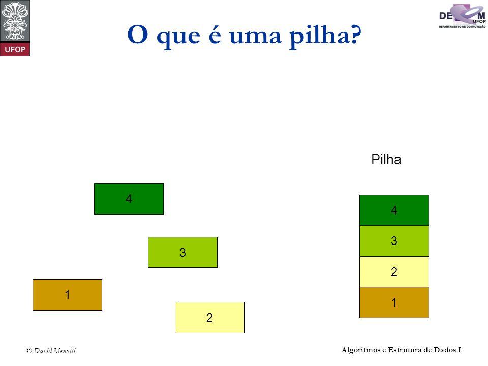 © David Menotti Algoritmos e Estrutura de Dados I O que é uma pilha? 1 4 3 2 Pilha 1 4 3 2