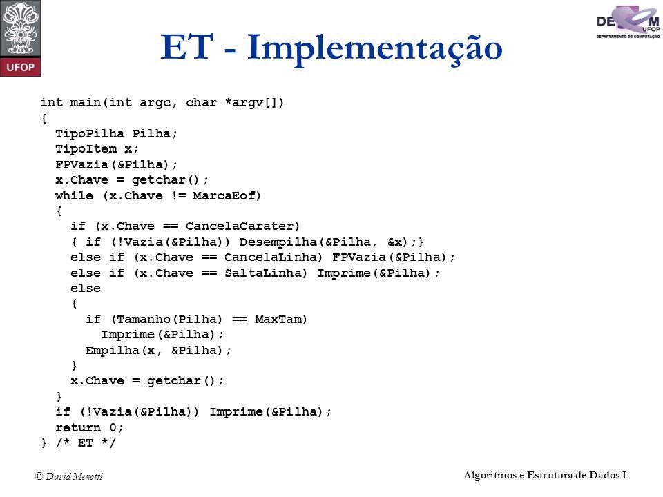 © David Menotti Algoritmos e Estrutura de Dados I ET - Implementação int main(int argc, char *argv[]) { TipoPilha Pilha; TipoItem x; FPVazia(&Pilha);