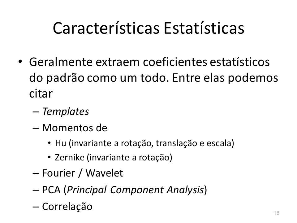 Características Estatísticas Geralmente extraem coeficientes estatísticos do padrão como um todo. Entre elas podemos citar – Templates – Momentos de H