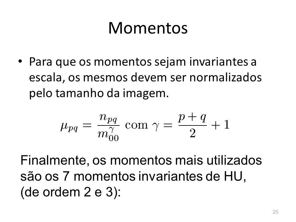 Momentos Para que os momentos sejam invariantes a escala, os mesmos devem ser normalizados pelo tamanho da imagem. Finalmente, os momentos mais utiliz
