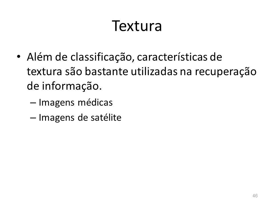 Textura Além de classificação, características de textura são bastante utilizadas na recuperação de informação. – Imagens médicas – Imagens de satélit