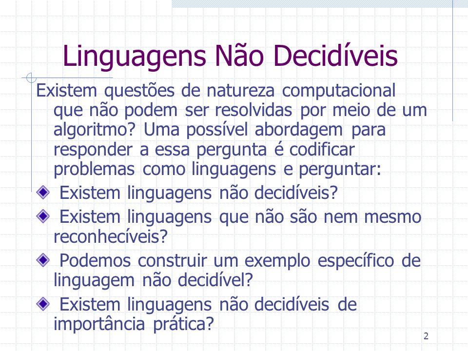 3 Linguagens Não Decidíveis Prova de Existência Vamos começar com uma prova indireta de que existem linguagens não decidíveis.