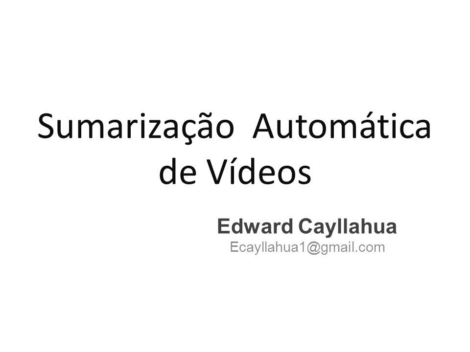 Sumarização Automática de Vídeos Edward Cayllahua Ecayllahua1@gmail.com