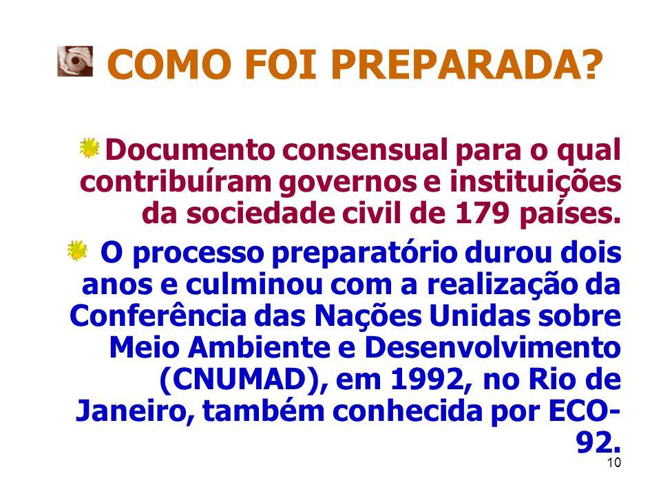 10 COMO FOI PREPARADA? Documento consensual para o qual contribuíram governos e instituições da sociedade civil de 179 países. O processo preparatório