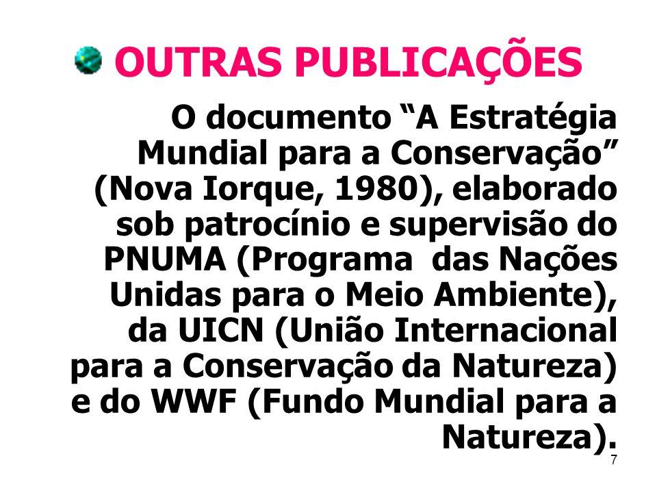 7 OUTRAS PUBLICAÇÕES O documento A Estratégia Mundial para a Conservação (Nova Iorque, 1980), elaborado sob patrocínio e supervisão do PNUMA (Programa