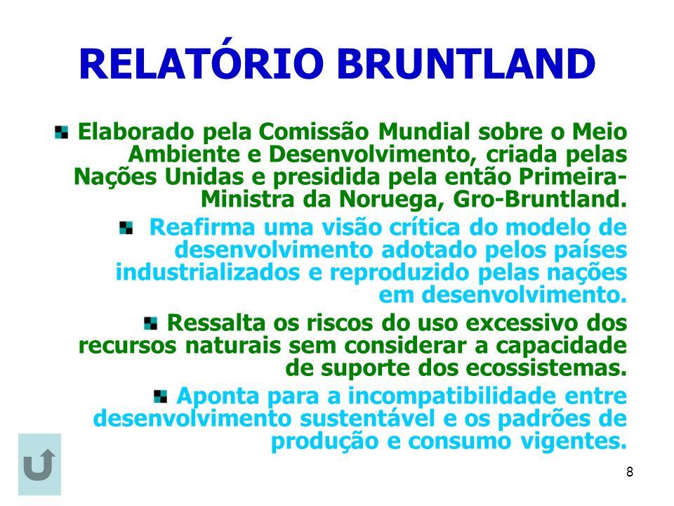 8 RELATÓRIO BRUNTLAND Elaborado pela Comissão Mundial sobre o Meio Ambiente e Desenvolvimento, criada pelas Nações Unidas e presidida pela então Prime