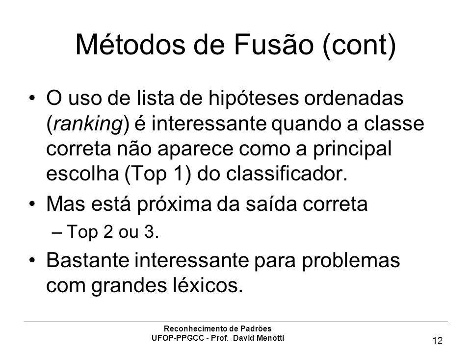 Reconhecimento de Padrões UFOP-PPGCC - Prof. David Menotti 12 Métodos de Fusão (cont) O uso de lista de hipóteses ordenadas (ranking) é interessante q