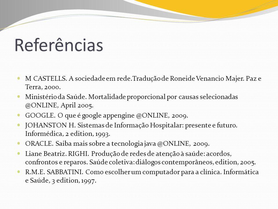 Referências M CASTELLS. A sociedade em rede.Tradução de Roneide Venancio Majer. Paz e Terra, 2000. Ministério da Saúde. Mortalidade proporcional por c