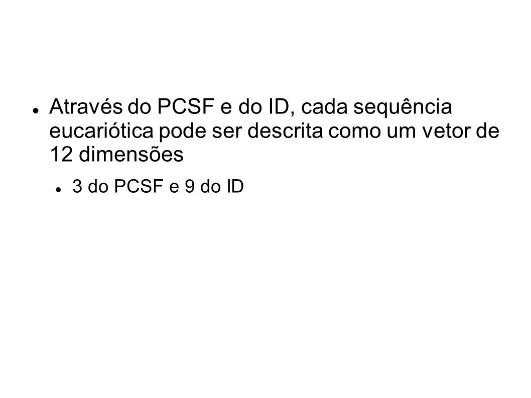Através do PCSF e do ID, cada sequência eucariótica pode ser descrita como um vetor de 12 dimensões 3 do PCSF e 9 do ID