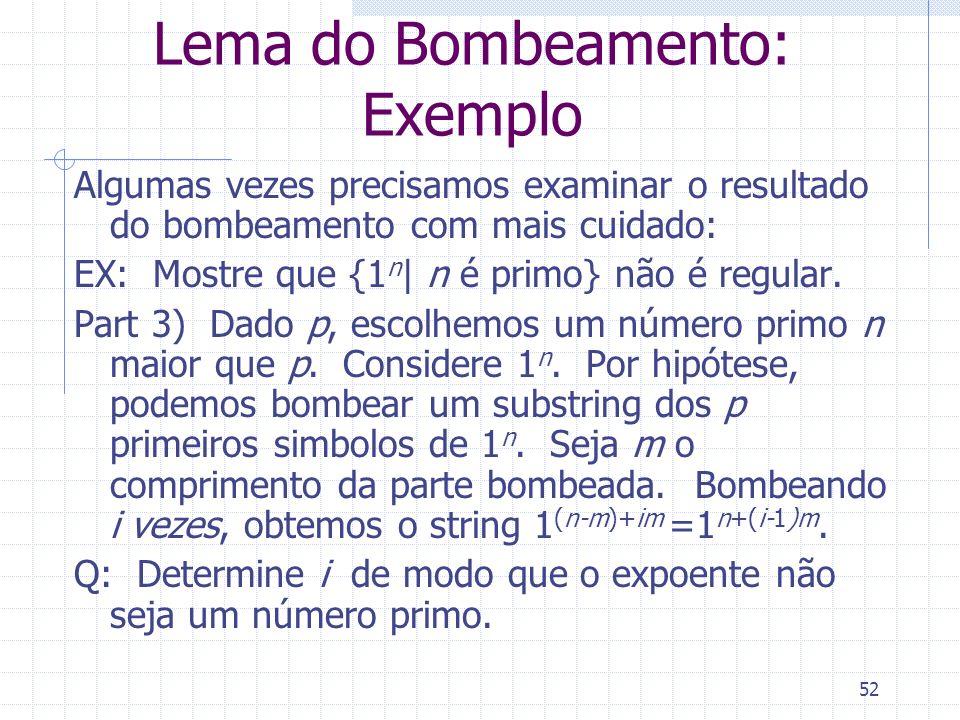 52 Lema do Bombeamento: Exemplo Algumas vezes precisamos examinar o resultado do bombeamento com mais cuidado: EX: Mostre que {1 n | n é primo} não é
