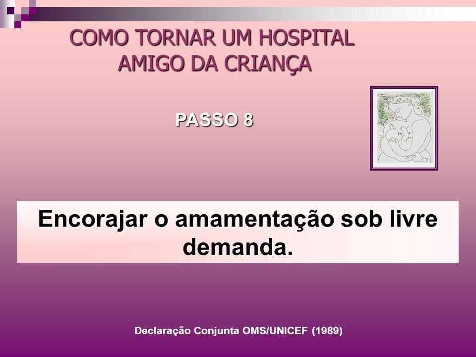 Encorajar o amamentação sob livre demanda. COMO TORNAR UM HOSPITAL AMIGO DA CRIANÇA PASSO 8 Declaração Conjunta OMS/UNICEF (1989)