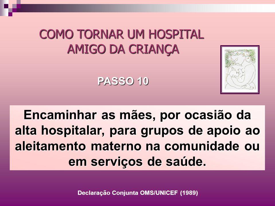 Encaminhar as mães, por ocasião da alta hospitalar, para grupos de apoio ao aleitamento materno na comunidade ou em serviços de saúde. COMO TORNAR UM