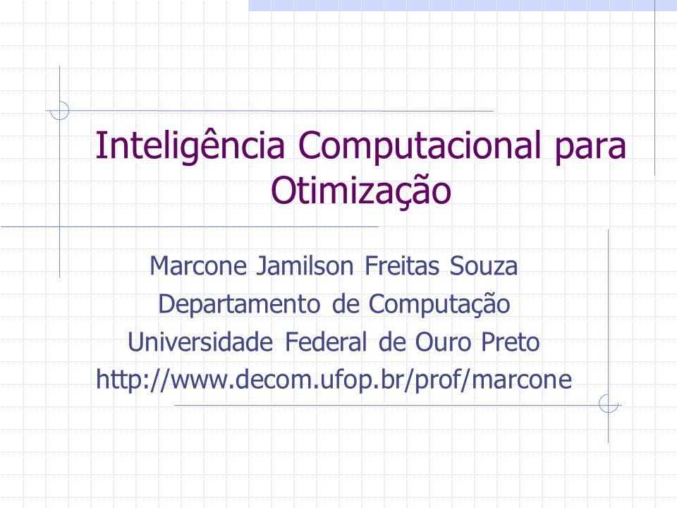 Inteligência Computacional para Otimização Marcone Jamilson Freitas Souza Departamento de Computação Universidade Federal de Ouro Preto http://www.dec