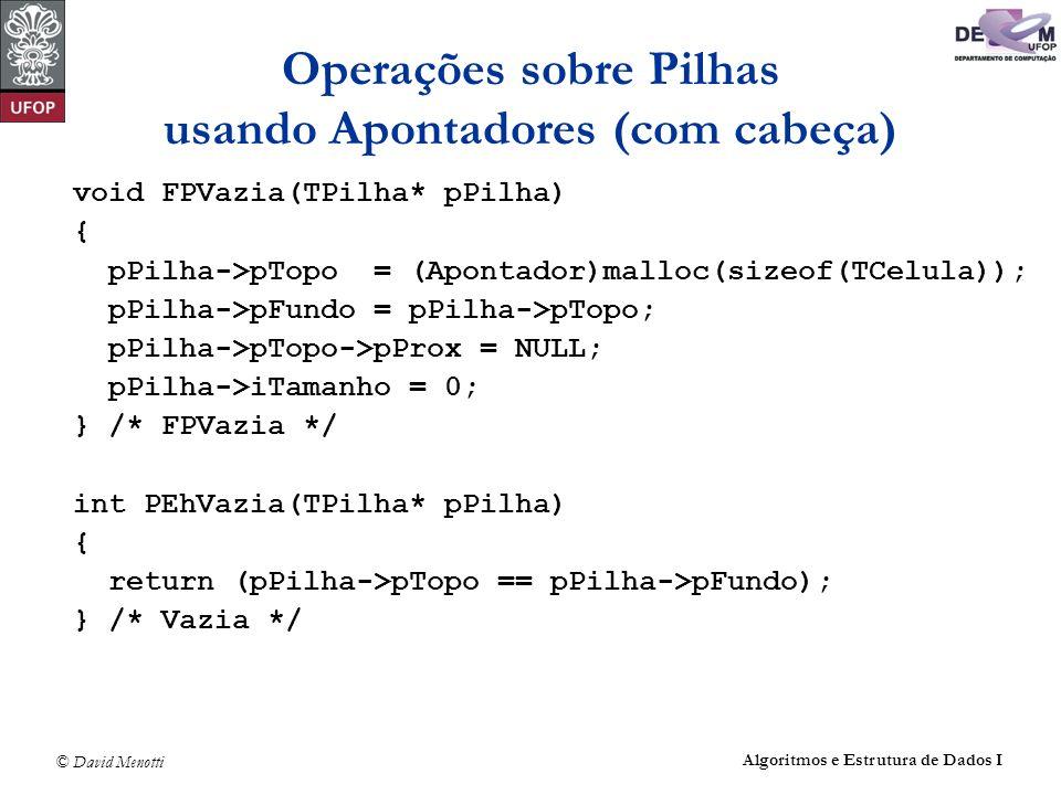 © David Menotti Algoritmos e Estrutura de Dados I Operações sobre Pilhas usando Apontadores (com cabeça) void FPVazia(TPilha* pPilha) { pPilha->pTopo