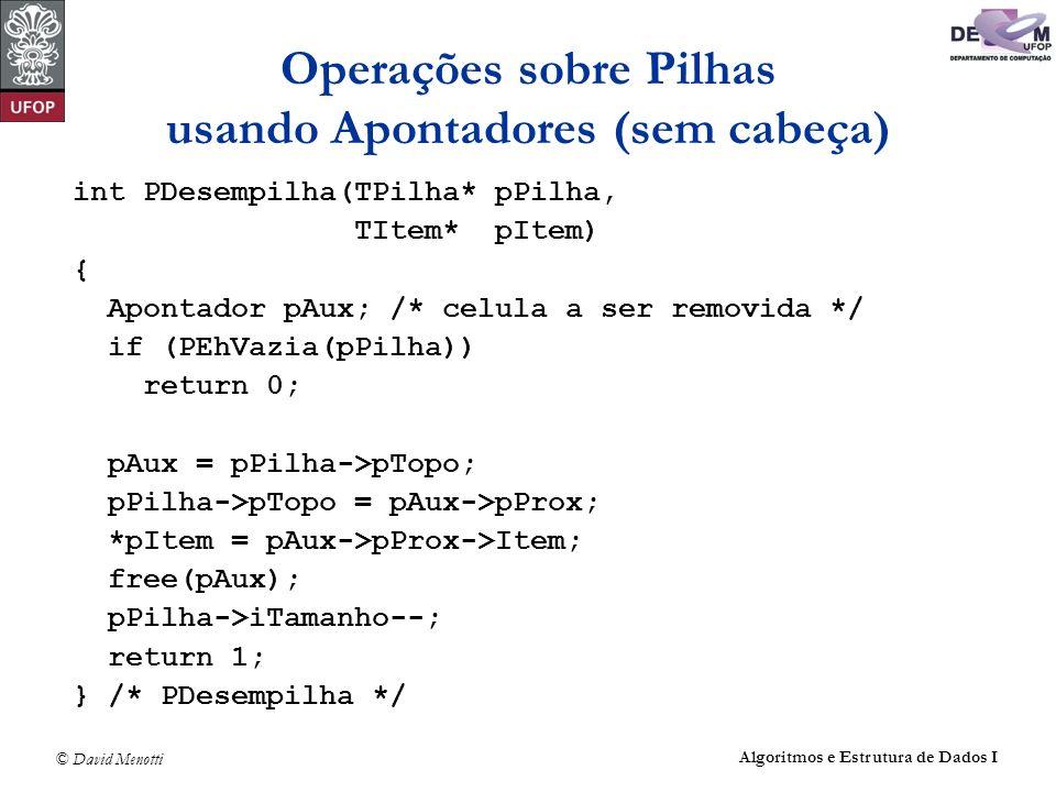 © David Menotti Algoritmos e Estrutura de Dados I Operações sobre Pilhas usando Apontadores (sem cabeça) int PDesempilha(TPilha* pPilha, TItem* pItem)