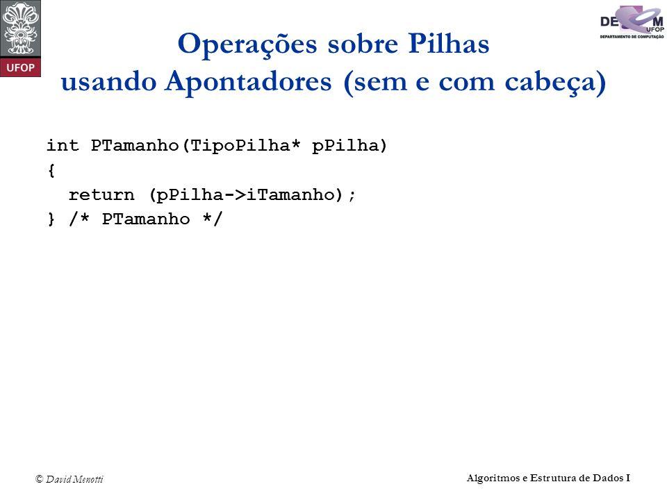 © David Menotti Algoritmos e Estrutura de Dados I Operações sobre Pilhas usando Apontadores (sem e com cabeça) int PTamanho(TipoPilha* pPilha) { retur