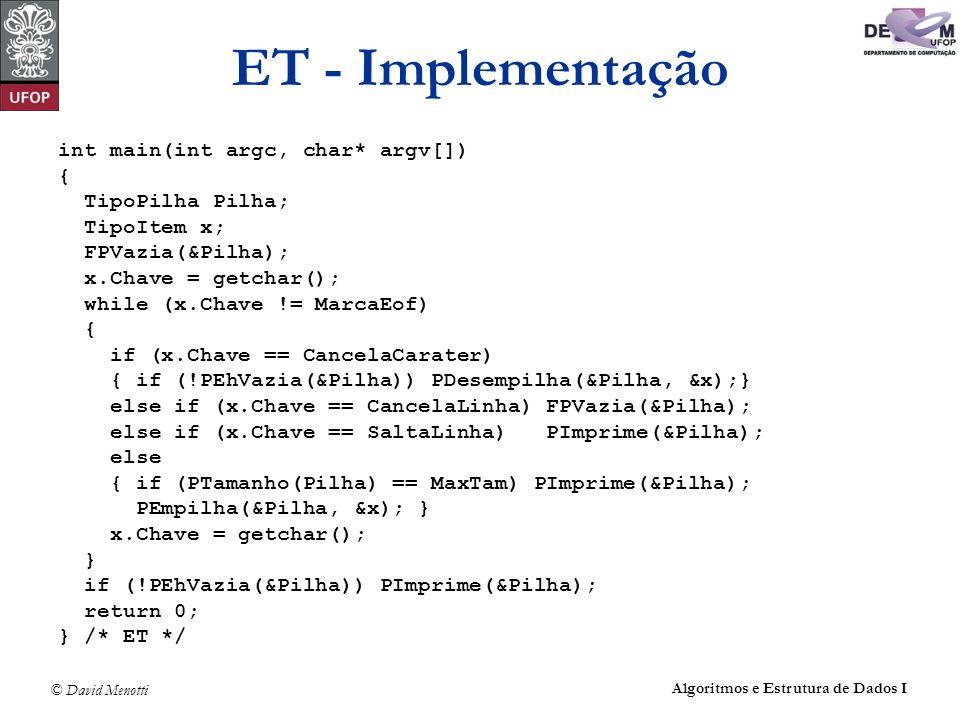 © David Menotti Algoritmos e Estrutura de Dados I ET - Implementação int main(int argc, char* argv[]) { TipoPilha Pilha; TipoItem x; FPVazia(&Pilha);